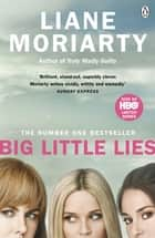 Big Little Lies - Now an HBO limited series eBook by Liane Moriarty