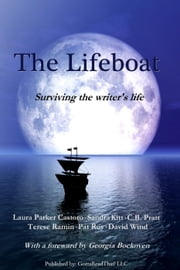 The Lifeboat: Surviving the Writer's Life ebook by Terese Ramin,David Wind,C.B. Pratt,Laura Castoro,Sandra Kitt,Pat Roy