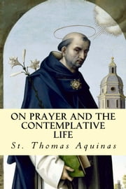On Prayer and The Contemplative Life ebook by St. Thomas Aquinas