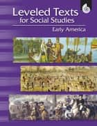 Leveled Texts for Social Studies: Early America ebook by Housel, Debra J.