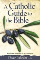 A Catholic Guide to the Bible, Revised ebook by Lukefahr, C.M., Oscar