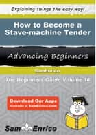 How to Become a Stave-machine Tender ebook by Zane Spruill
