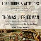 Longitudes and Attitudes - Exploring the World After September 11 audiobook by Thomas L. Friedman