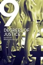 Nine Degrees of Justice - New Perspectives on Violence against Women in India ebook by Bishakha Datta