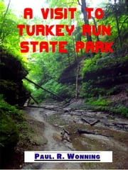 A Visit to Turkey Run State Park - Indiana State Park Travel Guide Series, #10 ebook by Paul R. Wonning