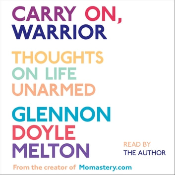 Carry On, Warrior - Thoughts on Life Unarmed audiobook by Glennon Doyle Melton