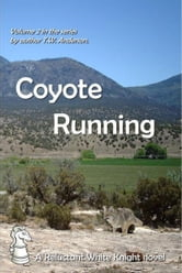 A Reluctant White Knight: Volume 2: Coyote Running ebook by T.W. Anderson
