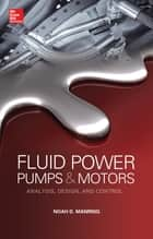 Fluid Power Pumps and Motors: Analysis, Design and Control ebook by Noah D. Manring