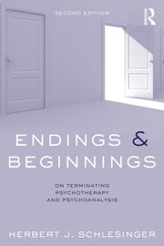 Endings and Beginnings - On terminating psychotherapy and psychoanalysis ebook by Herbert J. Schlesinger