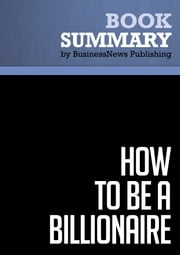 Summary: How To Be A Billionaire - Martin Fridson ebook by BusinessNews Publishing