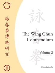 The Wing Chun Compendium, Volume Two ebook by Wayne Belonoha