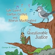 Lyle Lizard, Carlton Cricket and Marvin Mockingbird in Questionable Justice ebook by George W. Weber