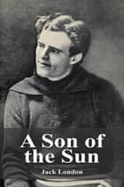 A Son of the Sun ebook by Jack London