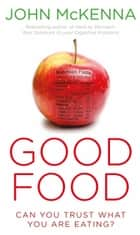 Good Food: Can You Trust What You Are Eating? ebook by John McKenna