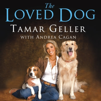 The Loved Dog - The Playful, Nonaggressive Way to Teach Your Dog Good Behavior audiobook by Andrea Cagan,Tamar Geller