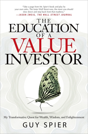 The Education of a Value Investor - My Transformative Quest for Wealth, Wisdom, and Enlightenment ebook by Guy Spier