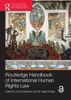 Routledge Handbook of International Human Rights Law ebook by Scott Sheeran, Sir Nigel Rodley