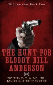 The Hunt for Bloody Bill Anderson - Widowmaker 2 ebook by William E. McClintock