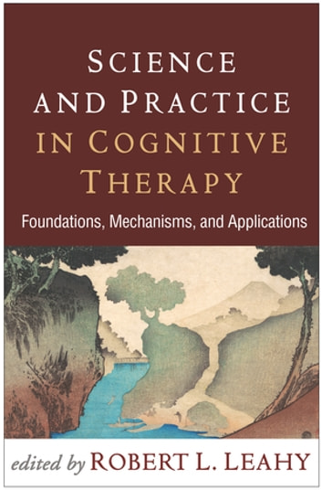 Science and Practice in Cognitive Therapy - Foundations, Mechanisms, and Applications ebook by