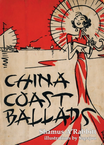 China Coast Ballads - With Illustrations by Sapajou ebook by Shamus A'Rabbitt