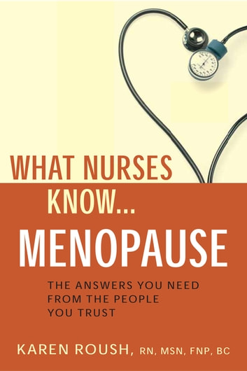 What Nurses Know...Menopause ebook by Karen Roush, RN, MSN, FNP