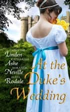 At the Duke's Wedding - (A romance anthology) ebook by Miranda Neville, Caroline Linden, Katharine Ashe,...
