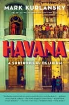 Havana - A Subtropical Delirium ebook by Mark Kurlansky