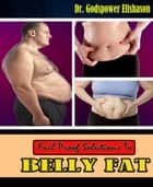 Fail Proof Solutions To Belly Fat ebook by Godspower Elishason