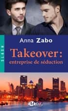 Takeover : entreprise de séduction ebook by Anna Zabo