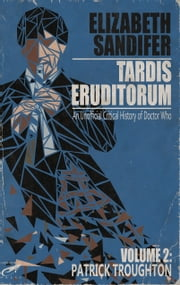 TARDIS Eruditorum: An Unauthorized Critical History of Doctor Who Volume 2: Patrick Troughton ebook by Elizabeth Sandifer