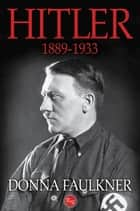 Hitler: 1889-1933 eBook by Donna Faulkner