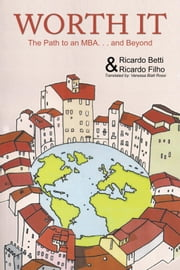 Worth It - The Path to an MBA Abroad … and Beyond ebook by Ricardo Betti and Ricardo Filho