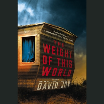 The Weight of This World audiobook by David Joy