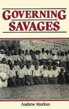 Governing Savages ebook by Andrew Markus