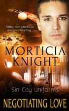 Negotiating Love ebook by Morticia Knight