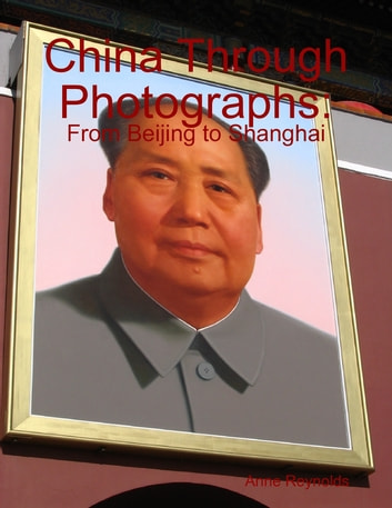 China Through Photographs: From Beijing to Shanghai ebook by Anne Reynolds
