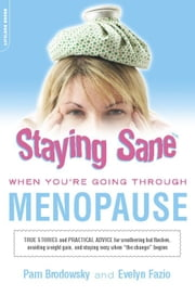 Staying Sane When You're Going Through Menopause ebook by Pam Brodowsky,Evelyn Fazio