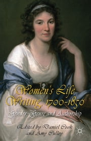 Women's Life Writing, 1700-1850 - Gender, Genre and Authorship ebook by Daniel Cook,Amy Culley