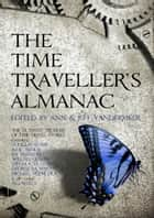 The Time Traveller's Almanac - The Ultimate Treasury of Time Travel Fiction - Brought to You from the Future ebook by Ann VanderMeer, Jeff VanderMeer