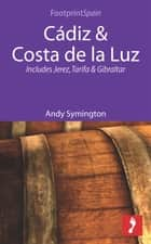 Cádiz & Costa de la Luz: Includes Jerez, Tarifa & Gibraltar ebook by Andy Symington