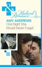 One Night She Would Never Forget (Mills & Boon Medical) ebook by Amy Andrews