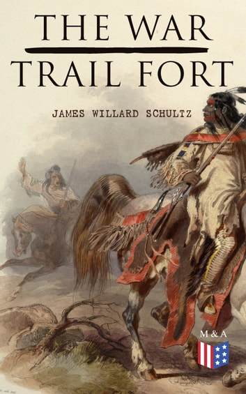 The War-Trail Fort - The Adventures of Pitamakan & Thomas Fox ebook by James Willard Schultz