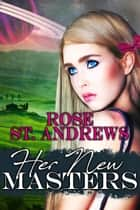 Her New Masters ebook by Rose St. Andrews