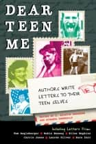 Dear Teen Me - Authors Write Letters to Their Teen Selves ebook by Miranda Kenneally, E. Kristin Anderson