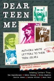 Dear Teen Me - Authors Write Letters to Their Teen Selves ebook by Miranda Kenneally,E. Kristin Anderson