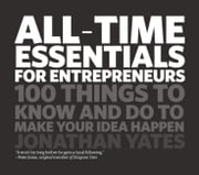 All Time Essentials for Entrepreneurs - 100 Things to Know and Do to Make Your Idea Happen ebook by Jonathan Yates