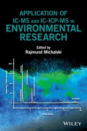 Application of IC-MS and IC-ICP-MS in Environmental Research ebook by Rajmund Michalski