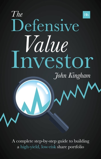 The defensive value investor ebook by john kingham 9780857195333 the defensive value investor a complete step by step guide to building a fandeluxe Image collections