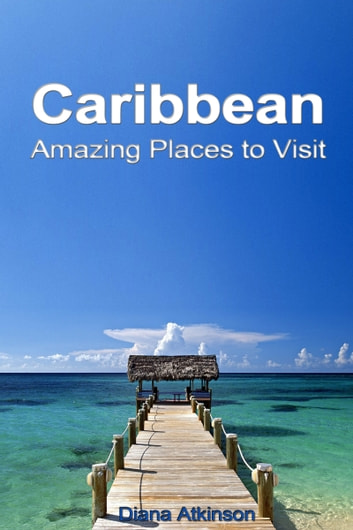 Caribbean Amazing Places to Visit ebook by Diana Atkinson