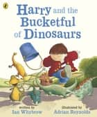 Harry and the Bucketful of Dinosaurs ebook by Ian Whybrow, Adrian Reynolds